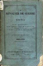 Le revolver de guerre en 1873 avec appendice manuel technique à l'usage du revolver Galand, par Charles-François Galand (1873)