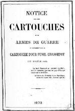 Notice sur les cartouches pour armes de guerre et notamment pour la cartouche pour fusil Chassepot dit modèle 1866, de 1873